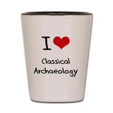 I Love CLASSICAL ARCHAEOLOGY Shot Glass