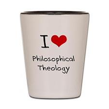 I Love PHILOSOPHICAL THEOLOGY Shot Glass