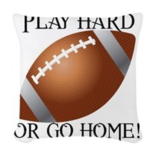 Play Hard or Go Home - Footbal Woven Throw Pillow