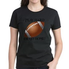 Play Hard or Go Home - Footba Tee