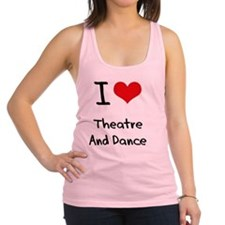I Love THEATRE AND DANCE Racerback Tank Top