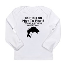 To Fish Or Not To Fish Long Sleeve T-Shirt