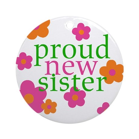 proud new sister Ornament (Round)