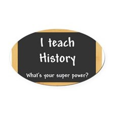 I teach History Oval Car Magnet