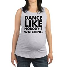 Dance Like Nobodys Watching Maternity Tank Top