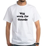 Will work for Gourds Shirt