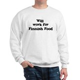 Will work for Finnish Food Sweatshirt