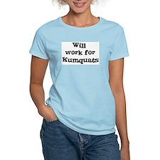Will work for Kumquats T-Shirt