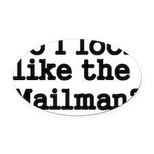 Do I look like the mailman Oval Car Magnet