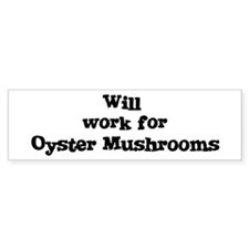 Will work for Oyster Mushroom Bumper Bumper Sticker