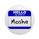 hello my name is moshe  Ornament (Round)
