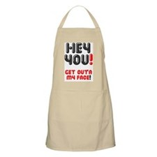 HEY YOU - GET OUTA MY FACE! Z Apron