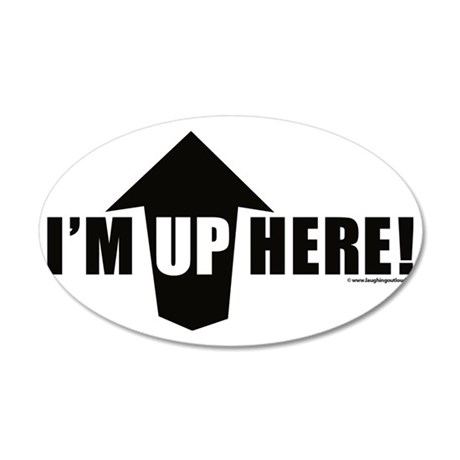 IM UP HERE! 35x21 Oval Wall Decal