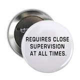 Requires Close Supervision Button