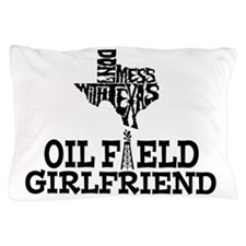 Don't Mess With Texas Oilfield Girlfri Pillow Case