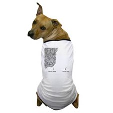 What I Think What I Say Dog T-Shirt