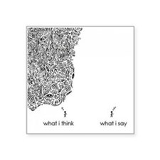 """What I Think What I Say Square Sticker 3"""" x 3"""""""