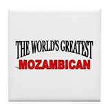 &quot;The World's Greatest Mozambican&quot; Tile Coaster