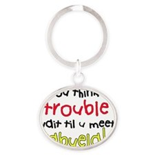 If you think im trouble, meet Abuela Oval Keychain