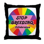STOP BREEDING Intolerance Throw Pillow
