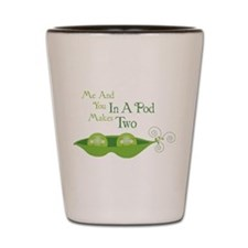 Me And You In A Pod Makes Two Shot Glass