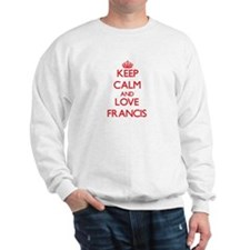 Keep calm and love Francis Sweatshirt