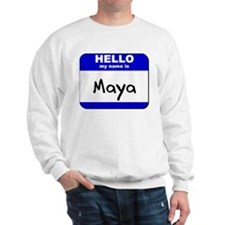 hello my name is maya Sweatshirt