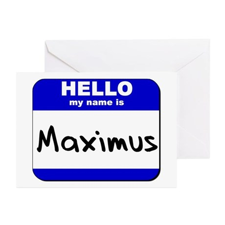 hello my name is maximus Greeting Cards (Package
