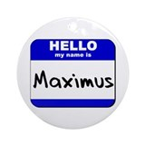 hello my name is maximus  Ornament (Round)