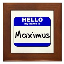 hello my name is maximus  Framed Tile