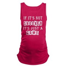 If Its Not Snooker Designs Maternity Tank Top