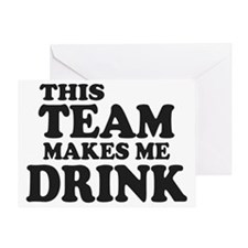 This Team Makes Me Drink Greeting Card