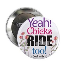 "Yeah, Chicks Ride Too 2.25"" Button"