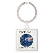 Frack Me and I'll  frack you back  Square Keychain