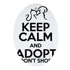 Keep calm and adopt dont shop Oval Ornament