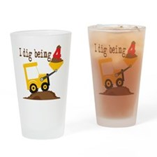I Dig Being 4 Drinking Glass