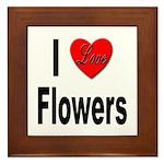 I Love Flowers Framed Tile