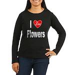 I Love Flowers (Front) Women's Long Sleeve Dark T-
