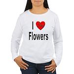 I Love Flowers (Front) Women's Long Sleeve T-Shirt