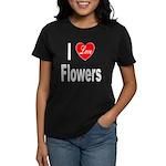 I Love Flowers (Front) Women's Dark T-Shirt