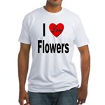 I Love Flowers (Front) Fitted T-Shirt
