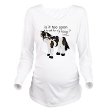 Is it too soon to as Long Sleeve Maternity T-Shirt