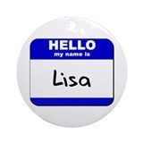 hello my name is lisa  Ornament (Round)