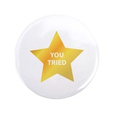 "You Tried 3.5"" Button (100 pack)"