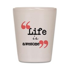 Life is awesome Shot Glass