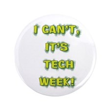"I cant, its tech week! 3.5"" Button"
