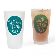Sew Sassy - That'll Quilt Out! Drinking Glass