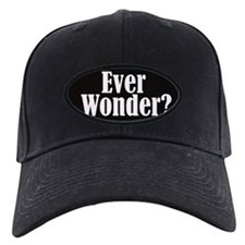 Ever Wonder? Baseball Hat