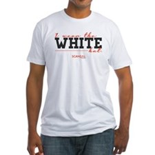 I Wear the White Hat Fitted T-Shirt