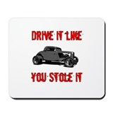 Drive it like you Stole it Mousepad